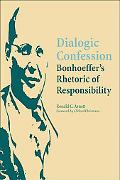 Dialogic Confession Bonhoeffer's Rhetoric of Responsibility
