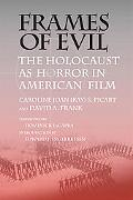 Frames of Evil The Holocaust As Horror in American Film