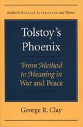 Tolstoy's Phoenix From Method to Meaning in War and Peace