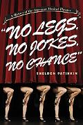 No Legs, No Jokes, No Chance A History of the American Musical Theater
