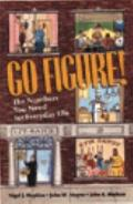 Go Figure!: The Numbers You Need for Everyday Life