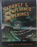 Strange & Unexplained Happenings: When Nature Breaks the Rules of Science Volume 2