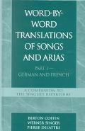 Word-By-Word Translations of Songs and Arias German and French  A Companion to the Singer's ...