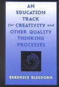 Education Track for Creativity and Other Quality Thinking Processes