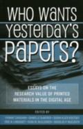 Who Wants Yesterday's Papers? Essays On The Research Value Of Printed Materials In The Digit...