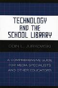 Technology And the School Library A Comprehensive Guide for Media Specialists And Other Educ...