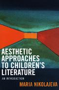 Aesthetic Approaches To Children's Literature An Introduction