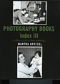 Photography Books Index III A Subject Guide to Photo Anthologies