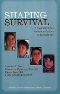 Shaping Survival Essays by Four American Indian Tribal Women