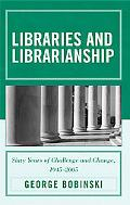 Libraries and Librarianship Sixty Years of Challenge and Change, 1945 - 2005