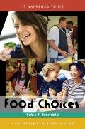 Food Choices: The Ultimate Teen Guide (It Happened to Me)
