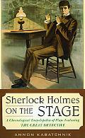 Sherlock Holmes on the Stage: A Chronological Encyclopedia of Plays Featuring the Great Dete...