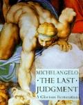 Michelangelo--the Last Judgment: A Glorious Restoration