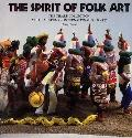 Spirit of Folk Art The Girard Collection at the Museum of International Folk Art