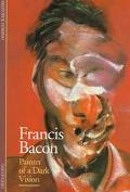Francis Bacon Painter of a Dark Vision