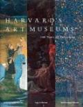 Harvard's Art Museums: 100 Years of Collecting - James Cuno - Hardcover