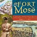 Fort Mose: And the Story of the Man Who Built the First Free Black Settlement in Colonial Am...