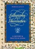Calligraphy and Illumination A History and Practical Guide