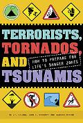 Terrorists, Tornados, and Tsunamis How to Prepare for Life's Danger Zones