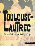 Toulouse-Lautrec The Moulin Rouge and the City of Light