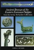 Ancient Bronzes of the Eastern Eurasian Steppes From the Arthur M. Sackler Collections