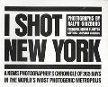 I Shot New York: A News Photographer's Chronicle of 365 Days In the World's Most Photogenic ...