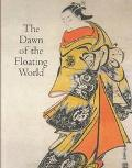 Dawn of the Floating World 1650-1765 Early Ukiyo-E Treasures from the Museum of Fine Arts, B...