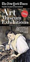 New York Times Traveler's Guide to Art Museum Exhibitions 2006
