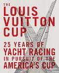 Louis Vuitton Cup: 25 Years of Yacht Racing in Pursuit of the America's Cup