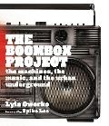 The Boom Box Project: The Machines, the Music, and the Urban Underground