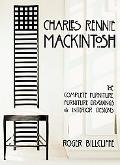 Charles Rennie Mackintosh The Complete Furniture, Furniture Drawings, & Interior Designs