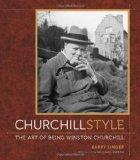 Churchill Style : The Art of Being Winston Churchill