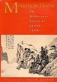 Mountain Home The Wilderness Poetry of Ancient China
