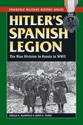 Hitler's Spanish Legion : The Blue Division in Russia in WWII