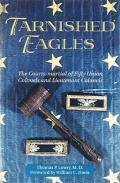 Tarnished Eagles The Court-Martial of Fifty Union Colonels and Lieutenant Colonels