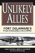 Unlikely Allies Fort Delaware's Prison Community In The Civil War