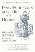 Forty-Four Years of the Life of a Hunter Being Reminiscences of Meshach Browning, a Maryland...