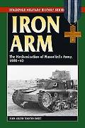 Iron Arm The Mechanization of Mussolini's Army, 1920-1940