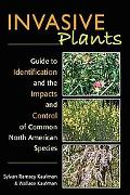 Invasive Plants A Guide to Identification, Impacts, and Control of Common North American Spe...