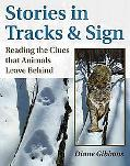 Stories in Tracks and Sign: Reading the Clues That Animals Leave Behind, Vol. 2