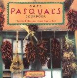 Cafe Pasqual's Cookbook Spirited Recipes from Santa Fe