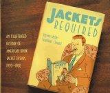 Jackets Required: An Illustrated History of the American Book Jacket 1920-1950
