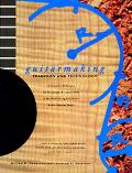 Guitarmaking Tradition and Technology  A Complete Reference for the Design & Construction of...