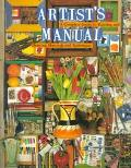 Artist's Manual A Complete Guide to Painting and Drawing Materials and Techniques