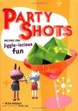Party Shots Recipes for Jiggle-Iscious Fun