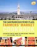 San Francisco Ferry Plaza Farmer's Market Cookbook A Comprehensive Guide to Impeccable Produ...