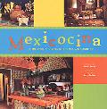 Mexicocina The Spirit and Style of the Mexican Kitchen