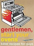 Gentlemen, Start Your Ovens Killer Recipes for Guys