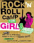 The Rock 'n' Roll Camp for Girls: How to Start a Band, Write Songs, Record an Album, and Roc...