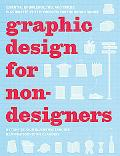 Graphic Design for Nondesigners: Essential Knowledge, Tips, and Tricks, Plus 20 Step-by-Step...